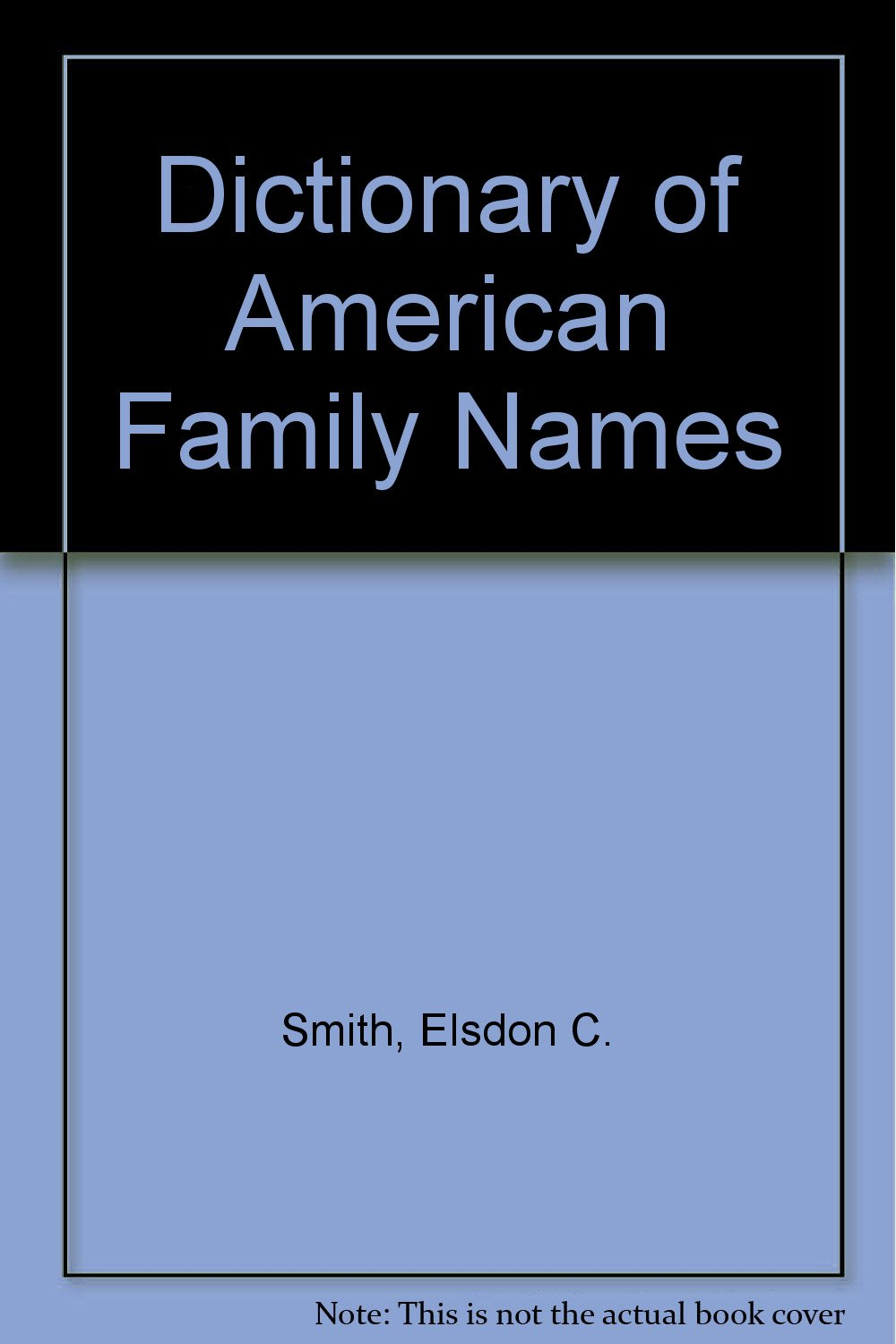 Dictionary of American family names: Elsdon Coles Smith: Amazon.com: Books