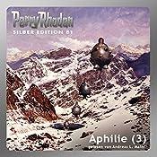 Aphilie - Teil 3 (Perry Rhodan Silber Edition 81) | Kurt Mahr, Clark Darlton, Hans Kneifel