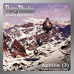 Aphilie - Teil 3 (Perry Rhodan Silber Edition 81)