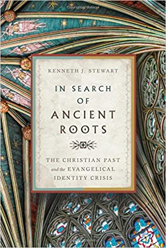 In Search Of Ancient Roots The Christian Past And Evangelical Identity Crisis Kenneth J Stewart 9780830851720 Amazon Books