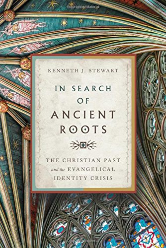 In Search of Ancient Roots: The Christian Past and the Evangelical Identity Crisis