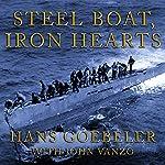 Steel Boat Iron Hearts: A U-boat Crewman's Life Aboard U-505 | Hans Goebeler,John Vanzo