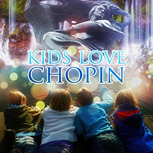 Kids Love Chopin - The Very Best Classical Music for Kids, Lullabies for My Little Baby, Relaxing Sounds for Sleep, Intelligent Baby, Genius by Piano, Toddler Songs & Bedtime Songs