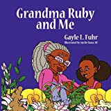 Grandma Ruby and Me, Gayle Fuhr, 0985325933