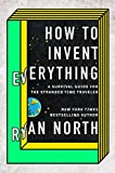 Books : How to Invent Everything: A Survival Guide for the Stranded Time Traveler