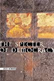 img - for The Specter of Democracy: What Marx and Marxists Haven't Understood and Why book / textbook / text book