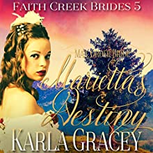 Mail Order Bride: Marietta's Destiny: Faith Creek Brides, Book 5 Audiobook by Karla Gracey Narrated by Alan Taylor