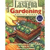 Lasagna Gardening: A New Layering System for Bountiful Gardens: No Digging, No Tilling, No Weeding, No Kidding!