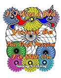 If I Were a Bird, You'd be The First Person I'd Shit On: A Swear Word Adult Coloring Book with Relaxing Designs and Vulgar Phrases