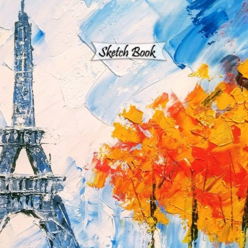 """Sketch Book: Paris Art, 8.5"""" x 8.5"""", 120 Pages : Drawing, Doodling or Sketching Books (8.5 x 8.5 Blank Sketchbooks for Drawing) (Volume 16) PDF"""