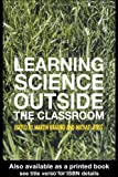 Learning Science Outside the Classroom, Braund, Martin and Reiss, Michael J., 0415321166