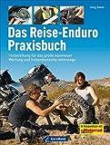 Das Reise-Enduro Praxisbuch: Vorbereitung für das große Abenteuer, Wartung und Instandsetzung unterwegs