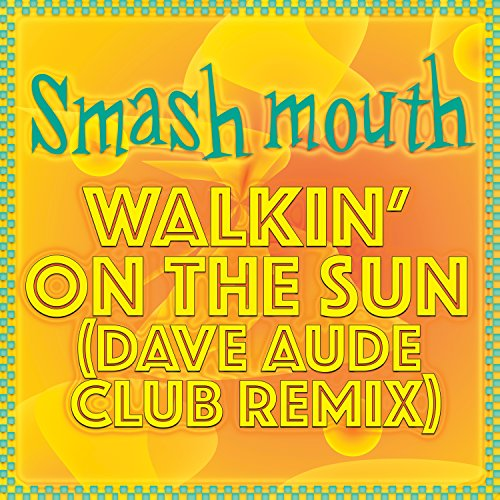 Walkin' On The Sun (Dave Aude Club Remix) (Might As Well Be Walking On The Sun)