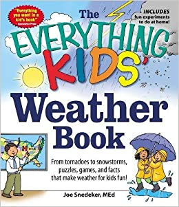 the everything kids weather book from tornadoes to snowstorms puzzles games and facts that make weather for kids fun joseph snedeker 9781440550362 - Weather Pics For Kids