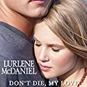 Don't Die, My Love Audiobook by Lurlene McDaniel Narrated by Julie McKay