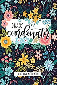 Chaos Coordinator: To Do List Notebook: To Do & Dot Grid Matrix: Modern Florals with Hand Lettering Art