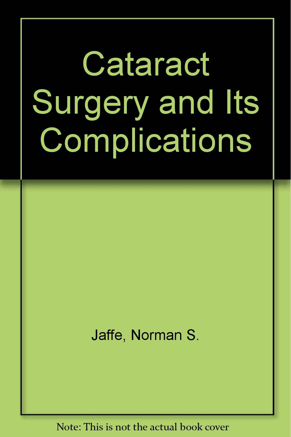 Cataract Surgery And Its Complications Norman S Jaffe