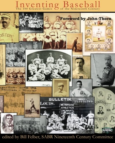 - Inventing Baseball: The 100 Greatest Games of the 19th Century (SABR Digital Library) (Volume 11)