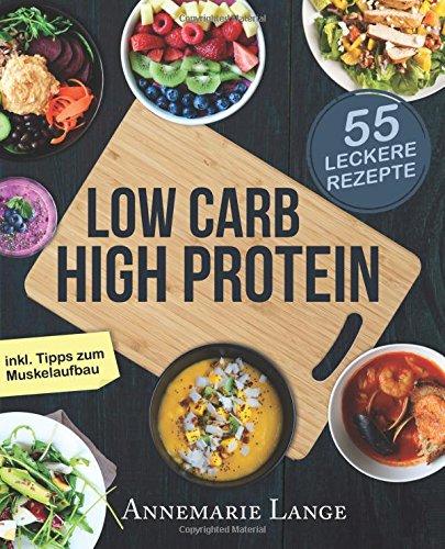 low-carb-high-protein-das-gesunde-kochbuch-mit-55-kohlenhydratarmen-und-eiweissreichen-rezepten