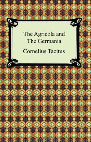 tacitus the agricola and the germania essay Tacitus's germania is a text detailing the climate, geography, and social structure of germany and its people tacitus doesn't offer a story line to be followed, but instead, he nudges forth an unspoken comparison to be made between two cultures.