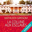 La colline aux esclaves Audiobook by Kathleen Grissom Narrated by Nathalie Spitzer