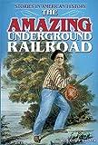 The Amazing Underground Railroad, Kem Knapp Sawyer, 1464400210