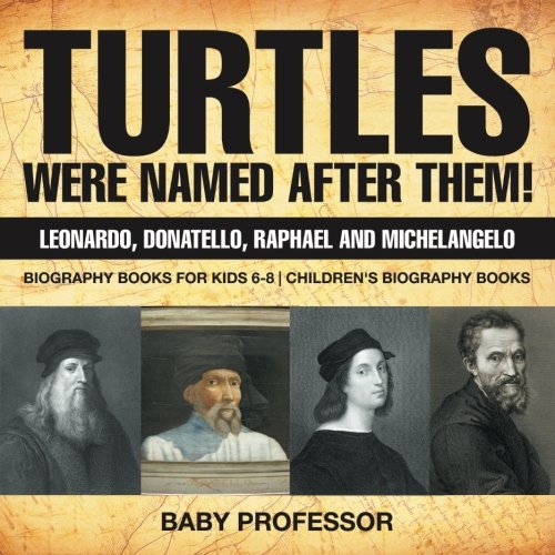 Turtles Were Named After Them! Leonardo, Donatello, Raphael and Michelangelo - Biography Books for Kids 6-8 | Children's Biography -