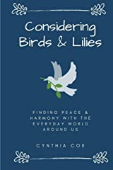Considering Birds & Lilies: Finding Peace & Harmony with the Everyday World Around Us Paperback