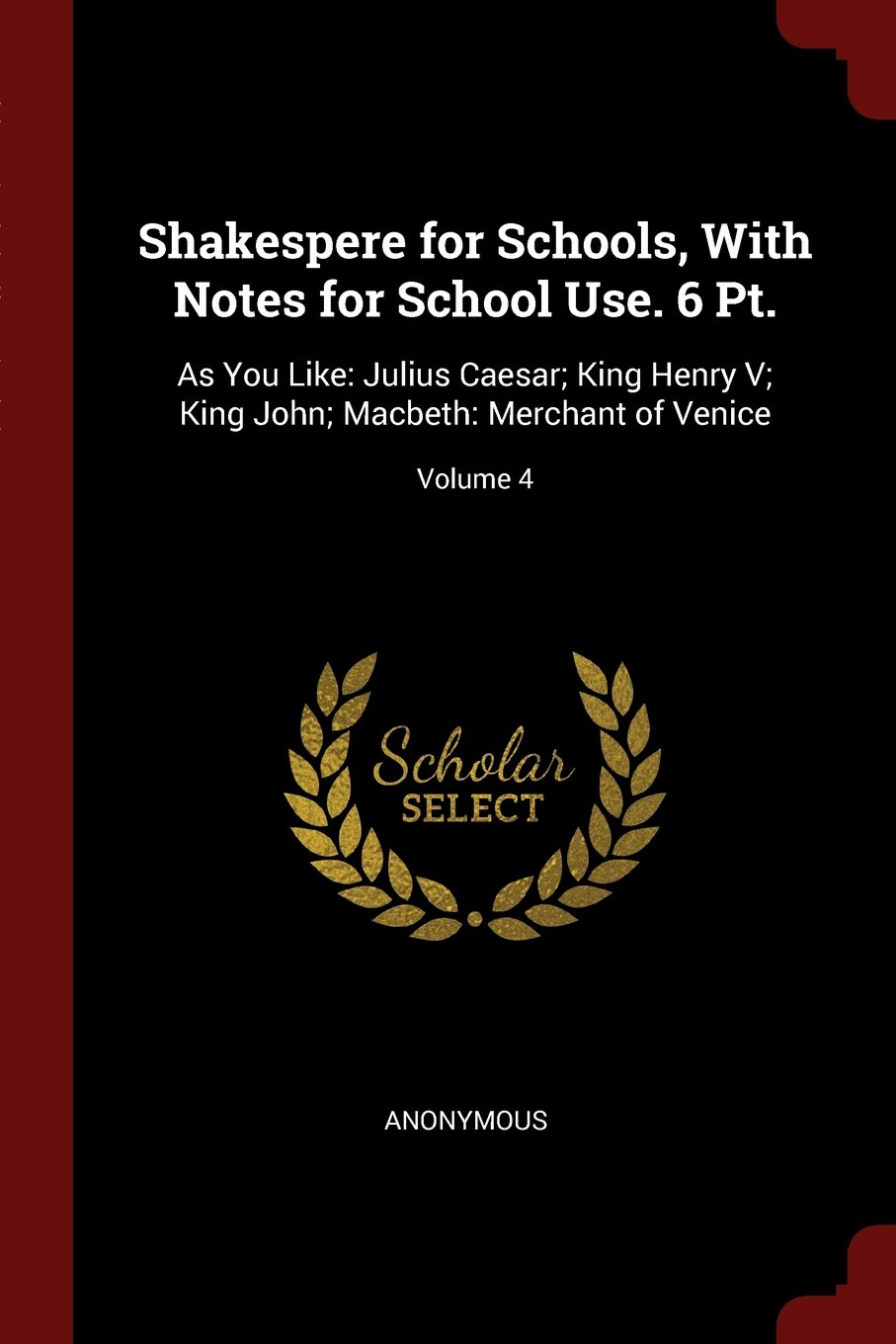 Download Shakespere for Schools, With Notes for School Use. 6 Pt.: As You Like: Julius Caesar; King Henry V; King John; Macbeth: Merchant of Venice; Volume 4 pdf epub
