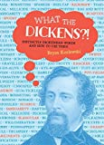 What the Dickens?!: Distinctly Dickensian Words and How to Use Them