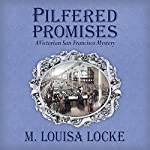 Pilfered Promises: A Victorian San Francisco Mystery: Victorian San Francisco Mysteries, Book 5 | M. Louisa Locke