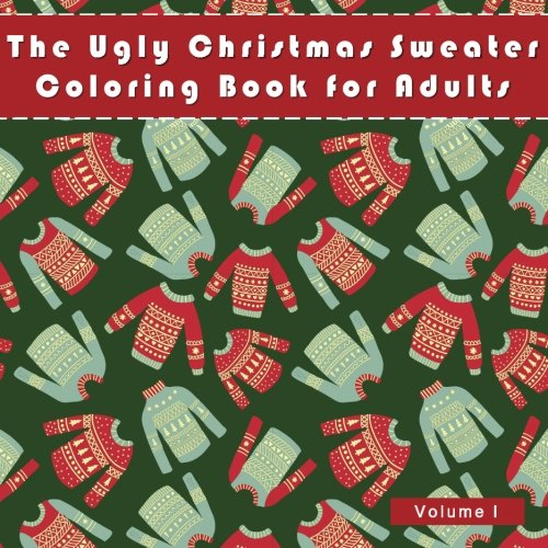 The Ugly Christmas Sweater Coloring Book For Adults: A Humorous Art Therapy Book for Relaxation and Calm (Fun, Hillarious and Unusual Ideas for White Elephant Gifts)