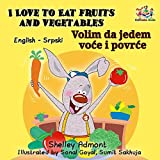 I Love to Eat Fruits and Vegetables (english serbian children's books, serbian books for kids, childrens books in serbian, serbian baby books) (English Serbian Bilingual Collection)