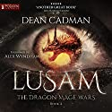 Lusam: The Dragon Mage Wars, Book 4 Audiobook by Dean Cadman Narrated by Alex Wyndham