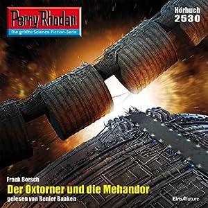 Der Oxtorner und die Mehandor (Perry Rhodan 2530) Hörbuch
