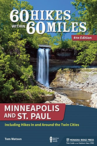 60 Hikes Within 60 Miles: Minneapolis and St. Paul: Including Hikes In and Around the Twin Cities (Best Walking Trails In Minneapolis)