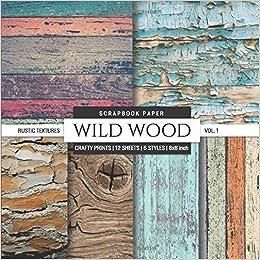 Wild Wood 8x8 Scrapbook Paper Rustic Textures Wood Grain