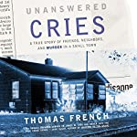Unanswered Cries: A True Story of Friends, Neighbors, and Murder in a Small Town | Thomas French