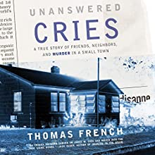 Unanswered Cries: A True Story of Friends, Neighbors, and Murder in a Small Town Audiobook by Thomas French Narrated by Mikael Naramore