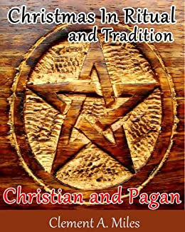 Origin Of Christmas Pagan.Christmas In Ritual And Tradition Christian And Pagan An In Depth Study Of The Pagan Origins Of The Holiday With Annotated The Pagan Believe And