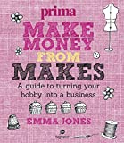 Make Money from Makes: A guide to turning your hobby into a business (Prima)