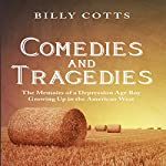 Comedies and Tragedies: The Memoirs of a Depression Age Boy Growing Up in the American West | Billy Cotts
