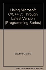 Using Microsoft C/C++7 (Programming Series)