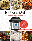Instant Pot Super Cookbook - Cook-At-Home Everyday Easy & Healthy Recipes: Tested, Professional Approved, Crazy Delicious Pressure Cooker Recipes