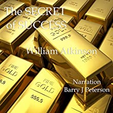 The Secret of Success Audiobook by William Atkinson Narrated by Barry J. Peterson