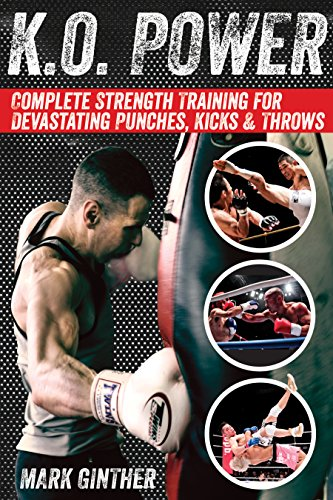K.O. Power: Complete Strength Training for Devastating Punches, Kicks & Throws ()