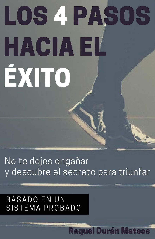 Read Online Los 4 pasos hacia el Exito: No te dejes engañar y descubre el secreto para triunfar (Spanish Edition) pdf