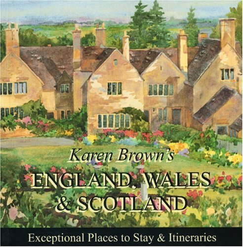 Karen Brown's England, Wales & Scotland 2010: Exceptional Places to Stay & Itineraries (Karen Brown's Guides)