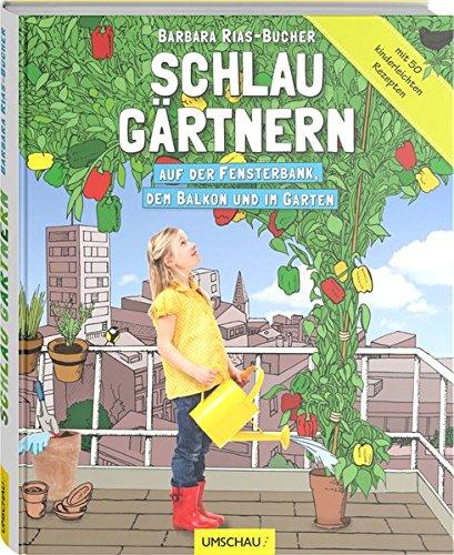 Schlau gärtnern - Auf der Fensterbank, dem Balkon und im Garten