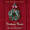 A Christmas Flower: A Novel Audiobook by Bryan Mooney Narrated by Dan John Miller